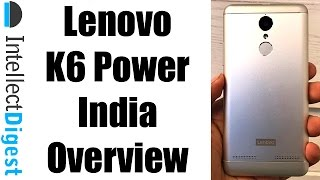 Lenovo K6 Power India Overview- Features, Camera, Specs And Details | Intellect Digest