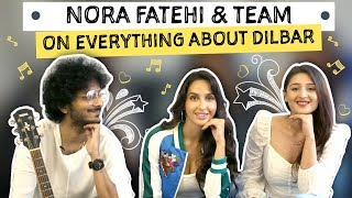 Nora Fatehi & team on everything about Dilbar | Pinkvilla | Bollywood