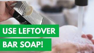 Make liquid hand soap from leftover bar soap