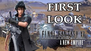 Final Fantasy XV: A New Empire - FIRST LOOK GAMEPLAY