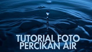 Tutorial Foto Percikan Air