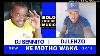 DJ Bennito x DJ Lenzo - Ke Motho Waka [New Hit 2018]