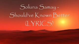 Soluna Samay - Should've Known Better (LYRICS)