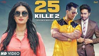 25 KILLE 2   Nishawn Bhullar Ft.Ranjha , Aman Hundal, Simranjit Singh Hundal   New Punjabi Song 2017