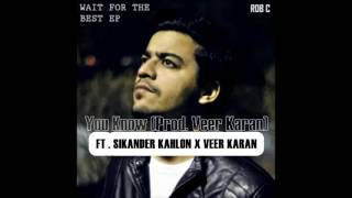 You Know - Ft . Sikander Kahlon & Veer Karan  ( Prod . Veer Karan )