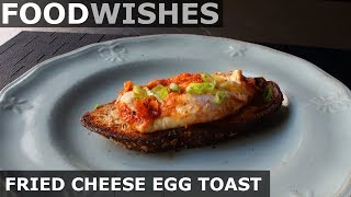 Fried Cheese Egg Toast - Food Wishes