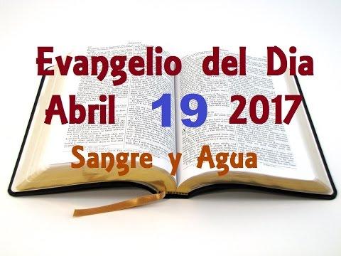 Miercoles 19 de Abril 2017 Oracion Por Los Enfermos Evangelio del Dia Sangre y Agua