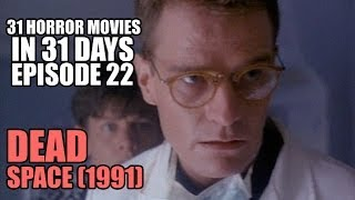 31 Horror Movies in 31 Days #22: DEAD SPACE (1991)