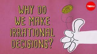 The psychology behind irrational decisions - Sara Garofalo