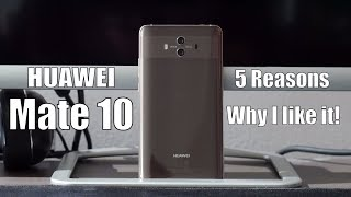 5 reasons why I love the Huawei Mate 10