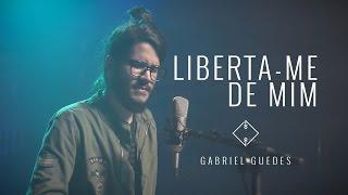 Liberta-me de mim | Gabriel Guedes