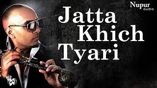 Jatta Khich Tyari | Latest Punjabi Song 2016 | Bee 2 | Jatta Get Ready | Nupur Audio