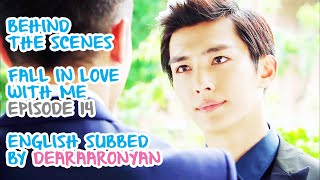 Fall in Love With Me; Behind The Scenes Episode 14 [ENGLISH SUBBED]