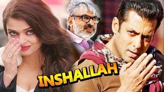 Inshallah (इंशाअल्लाह) Salman Khan - Aishwarya Rai_Sanjay Bhansali_Upcoming Film Bollywood News 2018