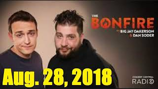 The Bonfire Aug  28, 2018 with Big Jay Oakerson and Dan Soder (with guest Bert Kreischer)