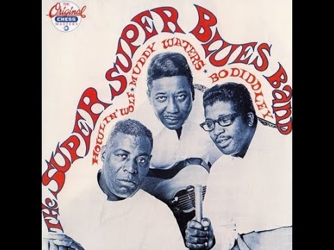 Howlin Wolf Muddy Waters & Bo Diddley – The Super Super Blues Band Full Album