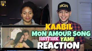 Mon Amour Song - Kaabil | Hrithik Roshan | Yami Gautam | REACTION