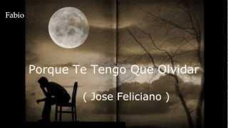Jose Feliciano   porque te tengo que olvidar  (letra)