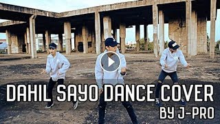 DAHIL SAYO DANCE COVER BY J-PRO
