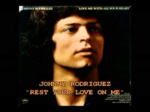 "JOHNNY RODRIGUEZ - ""REST YOUR LOVE ON ME"""