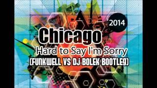 CHICAGO -  Hard to say I'm sorry  Funkwell vs  Dj Bolek Bootleg 2014