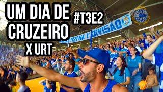 UM DIA DE CRUZEIRO - T3E2 - Cruzeiro 0x0 URT