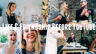 LIFE AND FRIENDSHIP BEFORE YOUTUBE