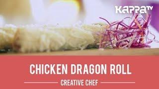 Chicken Dragon Roll - Creative Chef - Kappa TV