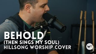 Behold (Then Sings My Soul) - Hillsong Worship cover with chords