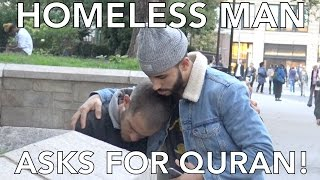 HOMELESS MAN ASKS FOR QURAN!!