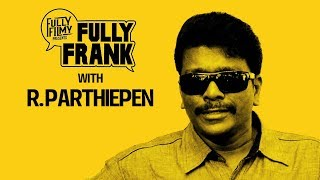 Is R.Parthiepan sexually EXPLICIT? | Fully Frank with R. Parthiepan