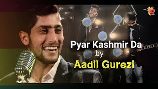 Aadil Gurezi - Pyar Kashmir Da (Official Music Video) 2018