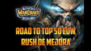 Warcraft 3: The Frozen Throne - RUSH DE MEJORA - ROAD TO TOP 50 EUW - Multijugador