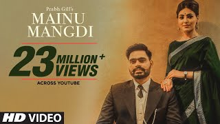 Mainu Mangdi Prabh Gill Official Video Song Desi Routz Maninder Kailey Latest Punjabi Songs