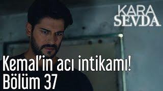 Kara Sevda 37. Bölüm - Kemal'in Acı İntikamı!