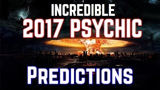 Incredible Psychic Predictions for 2017 - War, Fear, Donald Trump, Peace