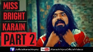 MISS BRIGHT KARAIN (PART 2) | Karachi Vynz Official