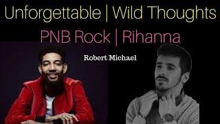 Unforgettable x Wild Thoughts   PNB Rock, Rihanna, DJ Khaled Cover by Robert Michael