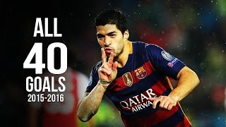 Luis Suarez - All 40 Goals 2015/2016 HD