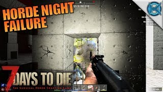 HORDE NIGHT FAILURE   7 Days to Die   Let's Play Gameplay Alpha 16   S16E56