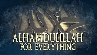 Alhamdulillah For Everything