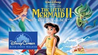 The Little Mermaid II: Return to the Sea  - Disneycember