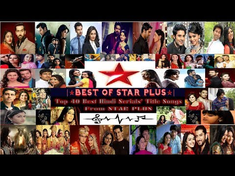 Top 40 Star Plus Hindi Serials' Title Songs | ☆BEST OF STAR PLUS☆ |