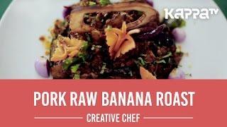 Pork Raw Banana Roast - Creative Chef - Kappa TV