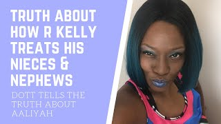 Dott Tell It Like It Is about Aliyah & How R Kelly Treats His Nieces & nephews