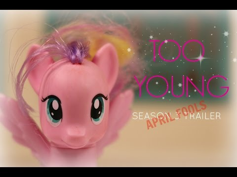 MLP Too Young SEASON 3 TRAILER April Fools