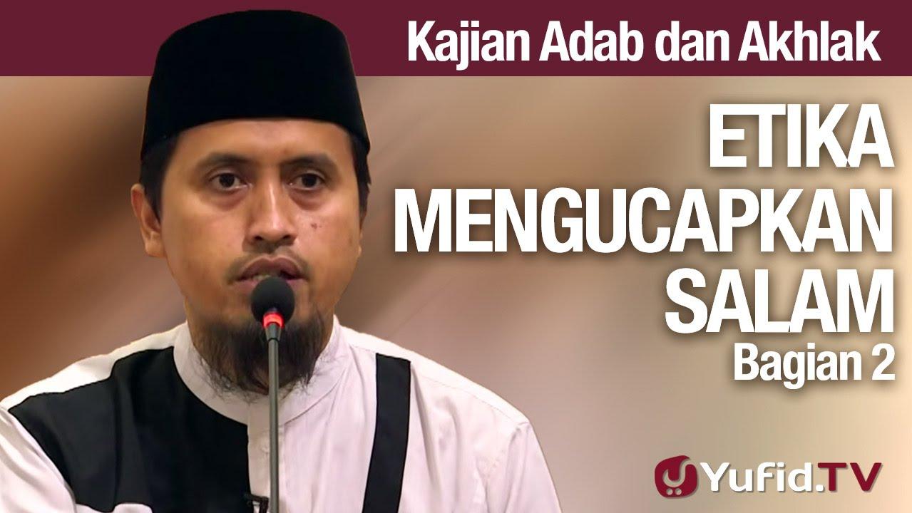 Kajian Akhlak #14: Etika Mengucapkan Salam Bagian 2 - Ustadz Abdullah Zaen, MA