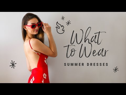 WHAT TO WEAR with summer dresses!  talk-through lookbook!