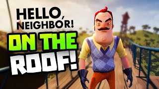 GETTING ON THE ROOF! - Hello Neighbour - New Hello Neighbor Beta 3 Gameplay - Hello Neighbor News