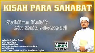 Ustaz Nazmi Karim: Saidina Habib Bin Zaid Al-Ansari